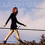Juliana Hatfield How To Walk Away