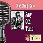 Nat King Cole Any Old Tme