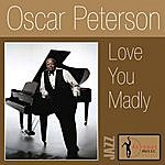 Oscar Peterson Love You Madly