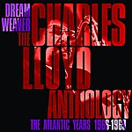 Charles Lloyd Dreamweaver - The Charles Lloyd Anthology: The Atlantic Years 1966-1969