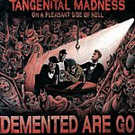 Demented Are Go Tangenital Madness