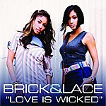 Brick & Lace Love Is Wicked (Single)