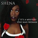 Shena It's A Mystery/One Man Woman