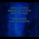 Chick Corea Trio Music, Live In Europe (Digipak Reissue)