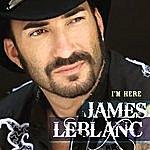 James LeBlanc I'm Here