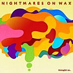 Nightmares On Wax Thought So…