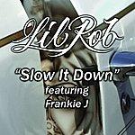 Lil' Rob Slow It Down (Single)(Feat. Frankie J)(Edit)