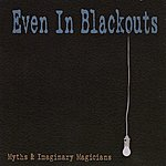 Even In Blackouts Myths & Imaginary Magicians