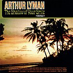 Arthur Lyman The Shadow Of Your Smile (Digitally Remastered)