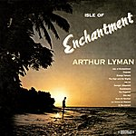 Arthur Lyman Isle Of Enchantment (Digitally Remastered)
