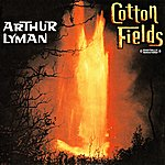 Arthur Lyman Cotton Fields (Digitally Remastered)