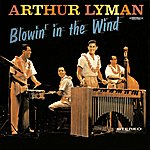 Arthur Lyman Blowin' In The Wind (Digitally Remastered)