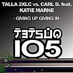 Talla 2XLC Giving Up Giving In (Talla 2XLC vs. Carl B.)(5-Track Maxi-Single)