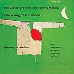 The Clancy Brothers The Rising Of The Moon: Irish Songs Of Rebellion (Digitally Remastered)