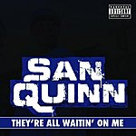 San Quinn They're All Waiting On Me (Single) (Parental Advisory)