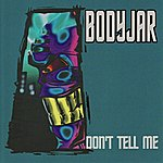 Bodyjar Don't Tell Me