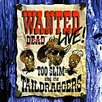 Too Slim & The Taildraggers Wanted: Live