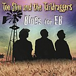 Too Slim & The Taildraggers Blues For EB
