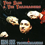 Too Slim & The Taildraggers King Size Trouble Makers
