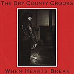 The Dry County Crooks When Hearts Break