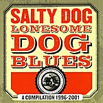 Salty Dog Lonesome Dog Blues: A Compilation 1996-2001