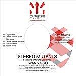 Stereo Mutants I Wanna Go (5-Track Maxi-Single)