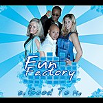 Fun Factory Be Good To Me (2-Track Single)