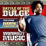 Bone Crusher Battle Of The Bulge Featuring Bone Crusher: Workout Music