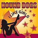 Hound Dogs I Like Girls (9-Track Remix Maxi-Single)