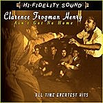 Clarence 'Frogman' Henry Ain't Got No Home: All Time Greatest Hits