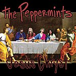 The Peppermints Jesus Chryst