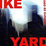 Ike Yard 1980-1982 Collected