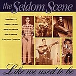 Seldom Scene Like We Used To Be