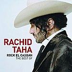 Rachid Taha Rock El Casbah: The Best Of