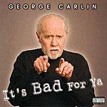 George Carlin It's Bad For Ya
