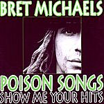 Bret Michaels Poison Songs: Show Me Your Hits