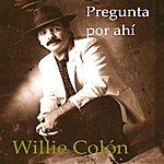 Willie Colón Pregunta Por Ahi