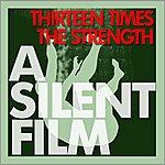 Silent Film Thirteen Times The Strength (Single)