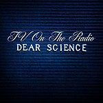 TV On The Radio Dear Science,