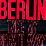Berlin Take My Breath Away/No More Words