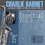 Charlie Barnet & His Orchestra Essential, Vol.3