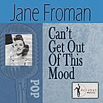 Jane Froman Can't Get Out Of This Mood
