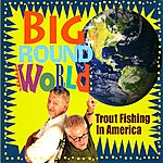 Trout Fishing In America Big Round World
