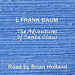 Brian Holland L Frank Baum Read By Brian Holland: The Adventures Of Santa Claus - Abridged