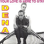 Dena Your Love Is Here To Stay (5-Track Maxi-Single)