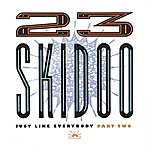 23 Skidoo Just Like Everybody Part Two