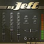 DJ Jeff DJ Jeff The Mix Master