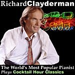 Richard Clayderman The World's Most Popular Pianist Plays Cocktail Hour Classics