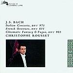Christophe Rousset Bach: Italian Concerto, BWV 971/French Overture, BWV 831/Chromatic Fantasy & Fugue, BWV 903