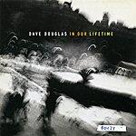 Dave Douglas Dave Douglas: In Our Lifetime